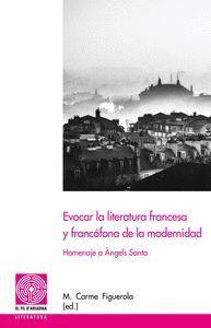 EVOCAR LA LITERATURA FRANCESA Y FRANCÓFONA DE LA MODERNIDAD