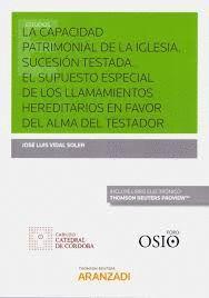 CAPACIDAD PATRIMONIAL DE LA IGLESIA. SUCESION TESTATA. EL SUPUESTO ESPECIAL DE LOS LLAMAMIENTOS HEREDITARIOS EN FAVOR DEL ALMA DEL TESTADOR