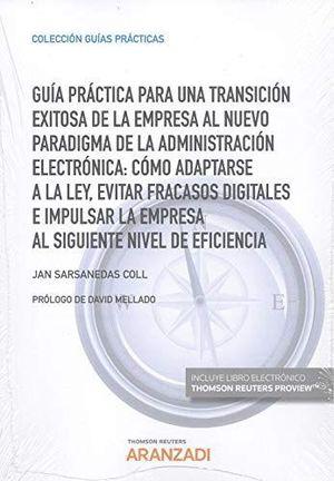 GUÍA PRÁCTICA PARA UNA TRANSICIÓN EXITOSA DE LA EMPRESA AL NUEVO PARADIGMA DE LA ADMINISTRACIÓN ELECTRÓNICA