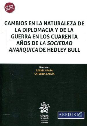 CAMBIOS EN LA NATURALEZA DE LA DIPLOMACIA Y DE LA GUERRA EN LOS CUARENTA AÑOS DE LA SOCIEDAD ANARQUICA DE HEDLEY BULL