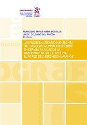 LAS PROBLEMÁTICAS DIMENSIONES DEL DERECHO AL PROCESO DEBIDO EN ESPAÑA A LA LUZ DE LA JURISPRUDENCIA DEL TEDH