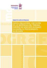 FUERZA OBLIGATORIA Y EJECUCION DE LAS SENTENCIAS DEL TRIBUNAL EUROPEO DE DERECHOS HUMANOS EN ESPAÑA
