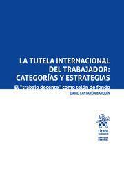 LA TUTELA INTERNACIONAL DEL TRABAJADOR. CATEGORÍAS Y ESTRATEGIAS