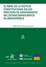 EL PAPEL DE LA JUSTICIA CONSTITUCIONAL EN LOS PROCESOS DE ASENTAMIENTOS DEL ESTADO DEMOCRÁTICO EN IBEROAMÉRICA