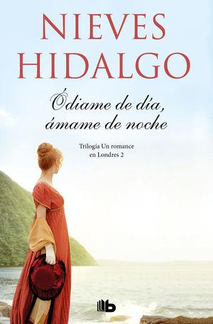 ÓDIAME DE DÍA, ÁMAME DE NOCHE (UN ROMANCE EN LONDRES 2)
