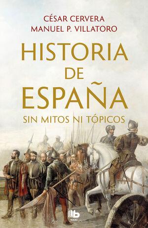 HISTORIA DE ESPAÑA. SIN MITOS NI TÓPICOS