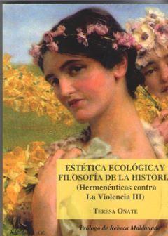 ESTETICA ECOLOGICA Y FILOSOFÍA DE LA HISTORIA (HERMENEUTICAS CONTRA LA VIOLENCIA III)