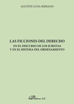 LAS FICCIONES DEL DERECHO EN EL DISCURSO DE LOS JURISTAS Y EN EL SISTEMA DEL ORDENAMIENTO