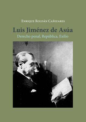 LUIS JIMENEZ DE ASUA. DERECHO PENAL, REPUBLICA, EXILIO