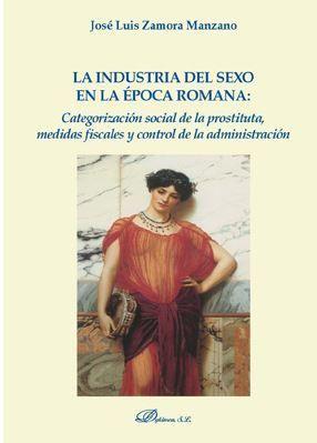 LA INDUSTRIA DEL SEXO EN LA EPOCA ROMANA: CATEGORIZACION SOCIAL DE LA PROSTITUTA
