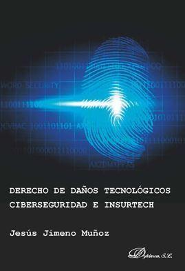 DERECHO DE DAÑOS TECNOLOGICOS CIBERSEGURIDAD E INSURTECH