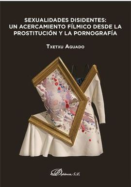 SEXUALIDADES DISIDENTES: UN ACERCAMIENTO FILMICO DESDE LA PROSTITUCIÓN Y LA PORNOGRAFÍA