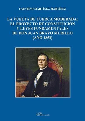 VUELTA DE TUERCA MODERADA: EL PROYECTO DE CONSTITUCION Y LEYES FUNDAMENTALES DE DON JUAN BRAVO MURILLO (AÑO 1852)