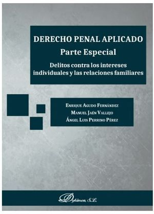 DERECHO PENAL APLICADO. PARTE ESPECIAL.  DELITOS CONTRA INTERESES INDIVIDUALES Y LAS RELACIONES FAMILIARES