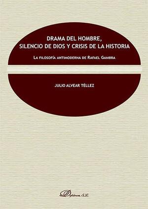 DRAMA DEL HOMBRE, SILENCIO DE DIOS Y CRISIS DE LA HISTORIA. LA FILOSOFÍA ANTIMODERNA DE RAFAEL GAMBRA