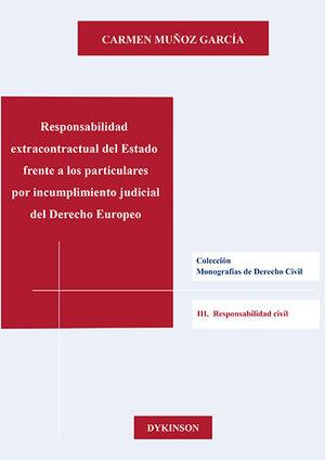 RESPONSABILIDAD EXTRACONTRACTUAL DEL ESTADO FRENTE A LOS PARTICULARES POR INCUMPLIMIENTO JUDICIAL DEL DERECHO EUROPEO