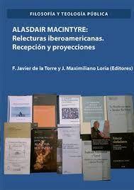 ALASDAIR MACINTYRE. RELECTURAS IBEROAMERICANAS. RECEPCIÓN Y PROYECCIONES