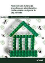 NOVEDADES EN MATERIA DE PROCEDIMIENTO ADMINISTRATIVO CON LA ENTRADA EN VIGOR DE LA LEY 39/2015