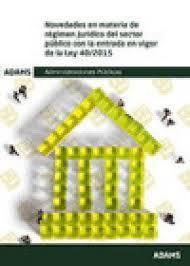 NOVEDADES EN MATERIA DE REGIMEN JURIDICO DEL SECTOR PUBLICO CON LA ENTRADA EN VIGOR DE LA LEY 40/2015