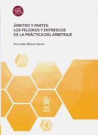 ARBITRO Y PARTES: LOS PELIGROS Y ENTRESIJOS DE LA PRACTICA DEL ARBITRAJE