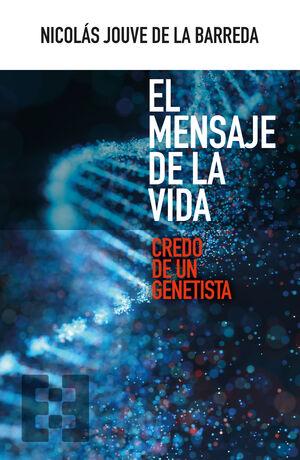 EL MENSAJE DE LA VIDA. CREDO DE UN GENETISTA