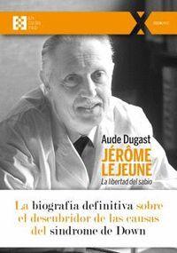 JERÔME LEJEUNE. LA LIBERTAD DEL SABIO