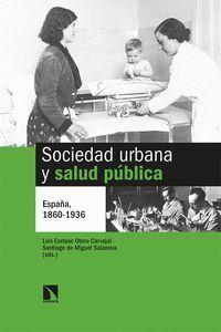 SOCIEDAD URBANA Y SALUD PUBLICA. ESPAÑA, 1860-1936