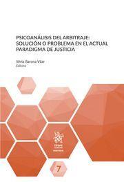 PSICOANALISIS DEL ARBITRAJE. SOLUCIÓN O PROBLEMA EN EL ACTUAL PARADIGMA DE JUSTICIA