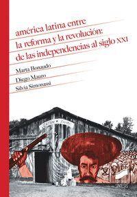 AMERICA LATINA ENTRE LA REFORMA Y LA REVOLUCION. DE LAS INDEPENDENCIAS AL SIGLO XXI