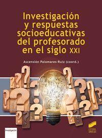 INVESTIGACIÓN Y RESPUESTAS SOCIOEDUCATIVAS DEL PROFESORADO EN EL SIGLO XXI