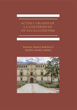 ACTOS Y GRADOS DE LA UNIVERSIDAD DE ALCALA (1523-1544)