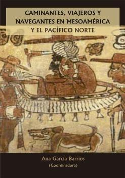 CAMINANTES VIAJEROS Y NAVEGANTES EN MESOAMÉRICA Y EL PACÍFICO NORTE