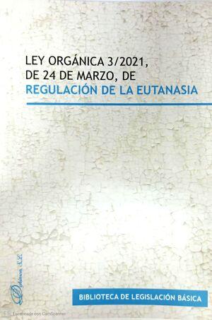 LEY ORGANICA 3/2021, DE 24 MARZO, DE REGULACION DE LA EUTANASIA