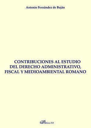 CONTRIBUCIONES AL ESTUDIO DEL DERECHO ADMINISTRATIVO, FISCAL Y MEDIOAMBIENTAL ROMANO