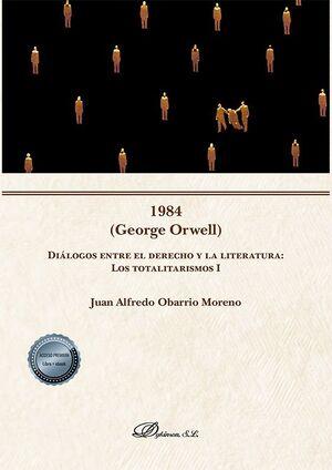 1984 (GEORGE ORWELL) DIÁLOGOS ENTRE EL DERECHO Y LA LITERATURA: LOS TOTALITARISMOS I