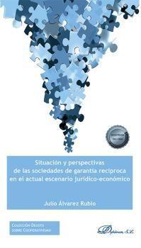 SITUACION Y PERSPECTIVAS DE LAS SOCIEDADES DE GARANTIA RECÍPROCA EN EL ACTUAL ESCENARIO JURÍDICO ECONÓMICO