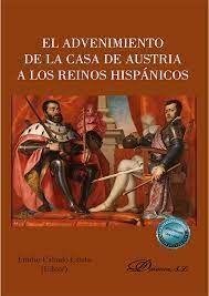 EL ADVENIMIENTO DE LA CASA DE AUSTRIA A LOS REINOS HISPANICOS