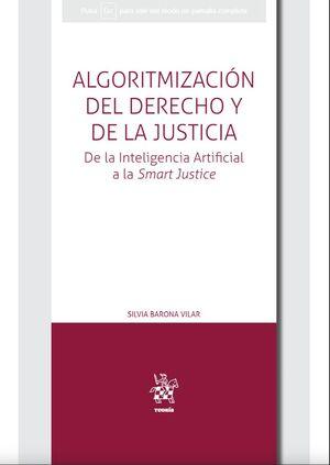 ALGORITMIZACION DEL DERECHO Y DE LA JUSTICIA. DE LA INTELIGENCIAL A LA SMART JUSTICE