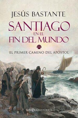 SANTIAGO EN EL FIN DEL MUNDO. EL PRIMER CAMINO DEL APÓSTOL