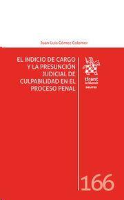 EL INDICIO DE CARGO Y LA PRESUNCION JUDICIAL DE CULPABILIDAD EN EL PROCESO PENAL