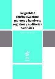 LA IGUALDAD RETRIBUTIVA ENTRE MUJERES Y HOMBRES: REGISTROS Y AUDITORÍAS SALARIAL