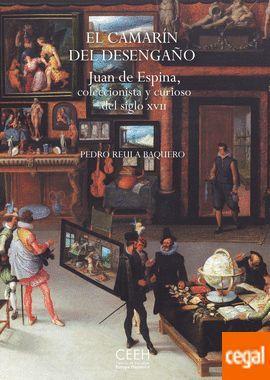 EL CAMARÍN DEL DESENGAÑO. JUAN DE ESPINA, COLECCIONISTA Y CURIOSO DEL SIGLO XVII