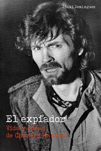 EL EXPIADOR. VIDA Y OBRAS DE CHARLES MANSON