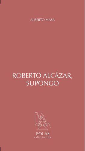 ROBERTO ALCÁZAR, SUPONGO