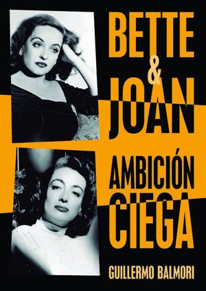 BETTE & JOAN. AMBICIÓN CIEGA