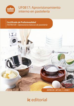 APROVISIONAMIENTO INTERNO EN PASTELERÍA. HOTR0109 - OPERACIONES BÁSICAS DE PASTE