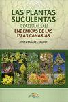 PLANTAS SUCULENTAS, LAS. ENDEMICAS DE LAS ISLAS CANARIAS
