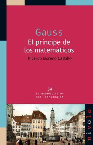 GAUSS. EL PRINCIPE DE LOS MATEMATICOS