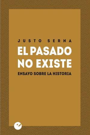 EL PASADO NO EXISTE. ENSAYO SOBRE LA HISTORIA