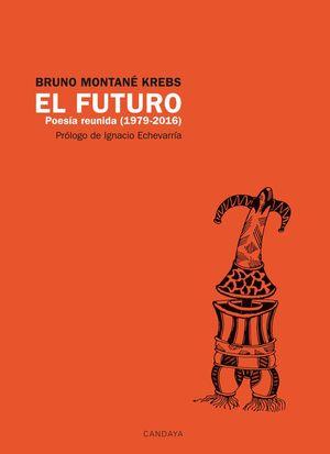 EL FUTURO. POESÍA REUNIDA 1979-2016